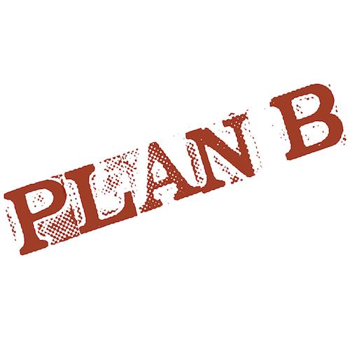 I've Got a Plan – Plan B!